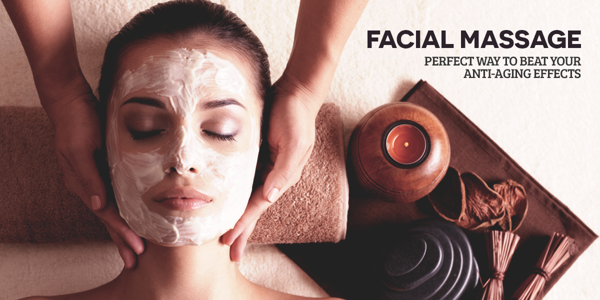Facial Massage – Perfect Way to Beat Your Anti-Ageing Effects