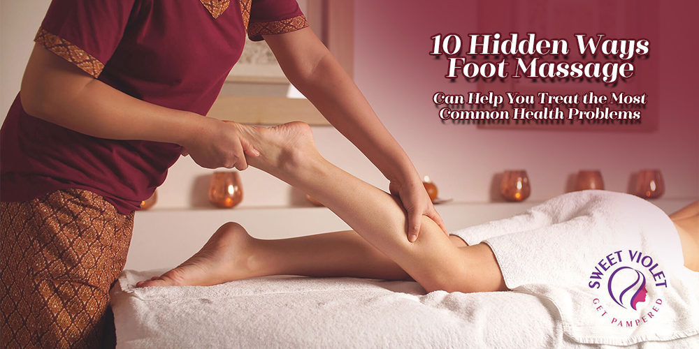 10 Hidden Ways Foot Massage Can Help You Treat The Most Common Health Problems