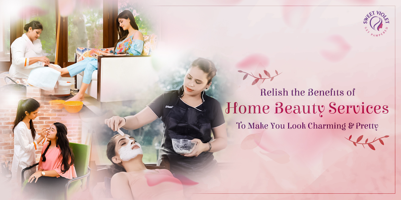 Relish the Benefits of Home Beauty Services to Make You Look Charming & Pretty