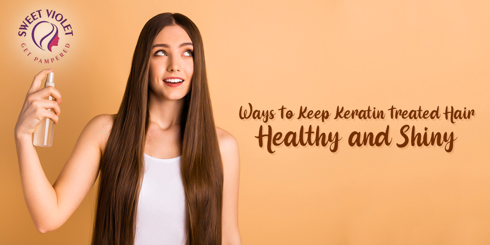 Ways To Keep Keratin Treated Hair Healthy and Shiny