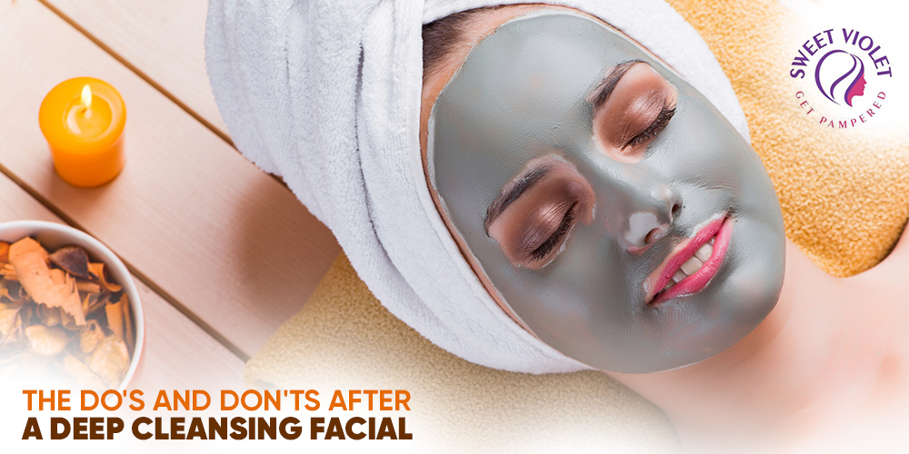 The Do's And Don'ts After A Deep Cleansing Facial