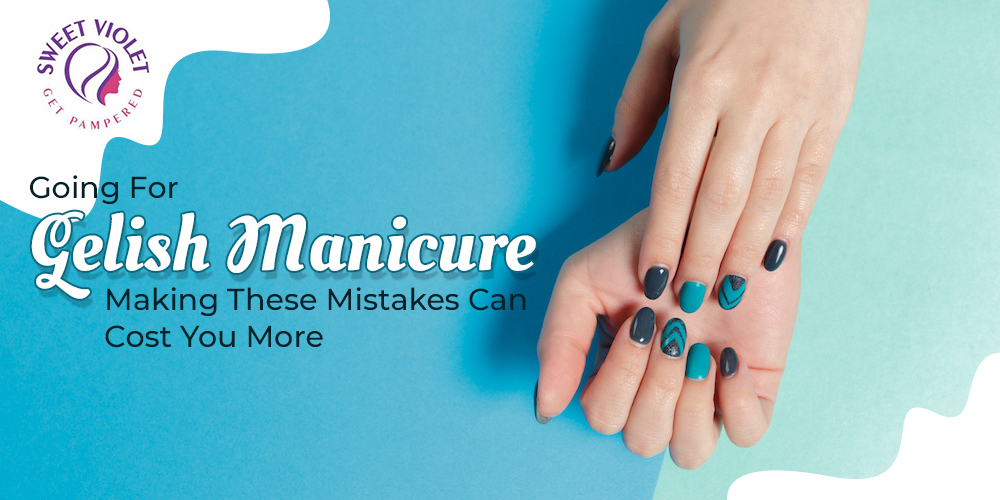 Going For Gelish Manicure? Making These Mistakes Can Cost You More