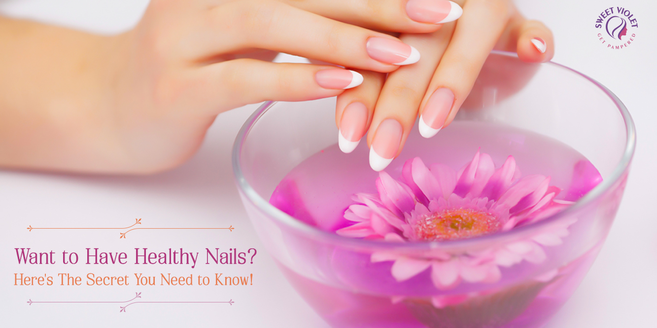 Know About the Secrets to Have Healthy Nails