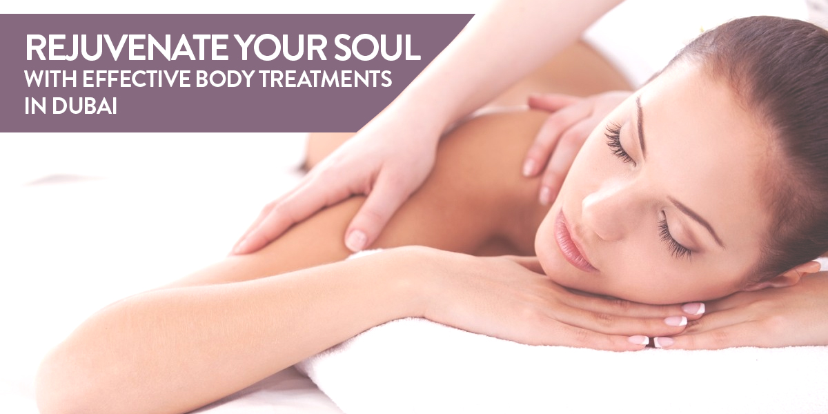 Rejuvenate Your Soul with Effective Body Treatments in Dubai