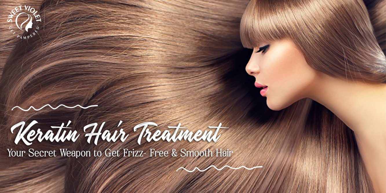 Keratin Hair Treatment - Your Secret Weapon to Get Frizz-Free & Smooth Hair