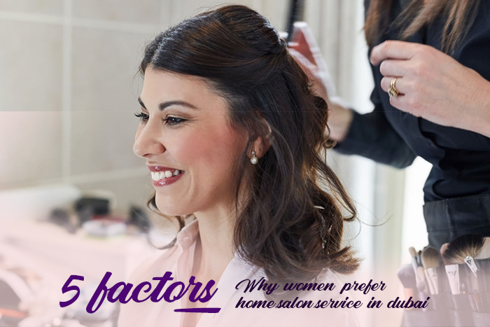 5 Factors Why Women Prefer Home Salon Service in Dubai