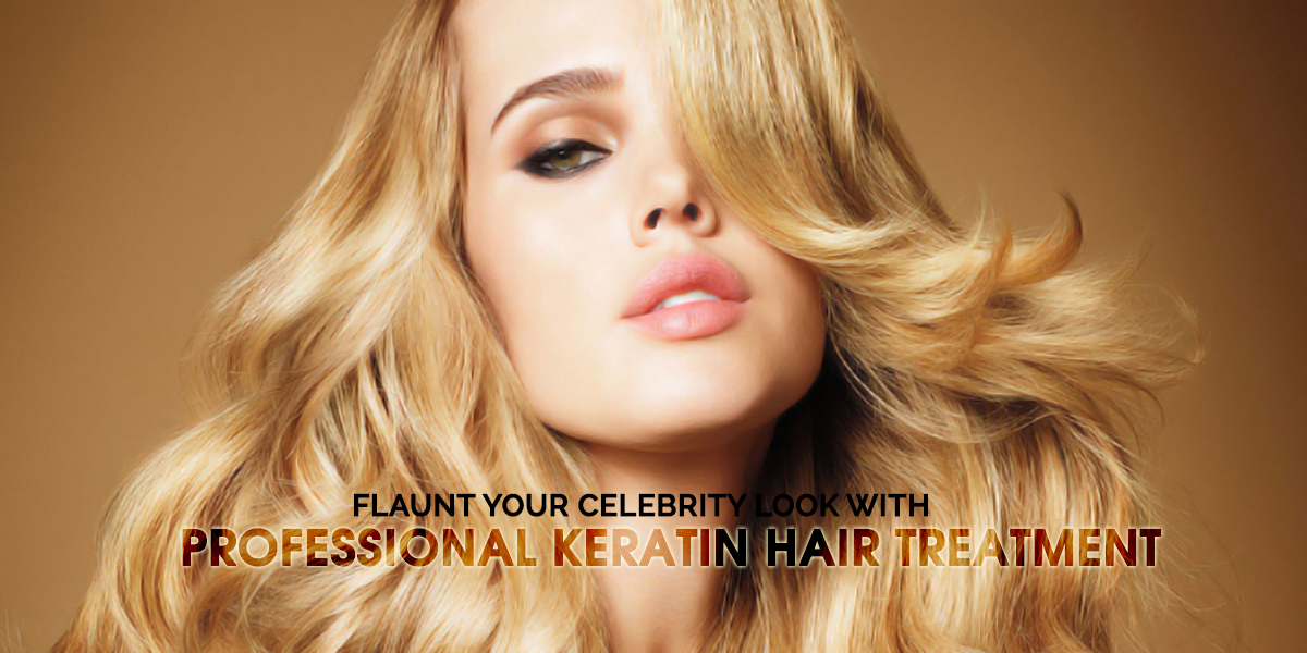 Flaunt Your Celebrity Look with Professional Keratin Hair Treatment