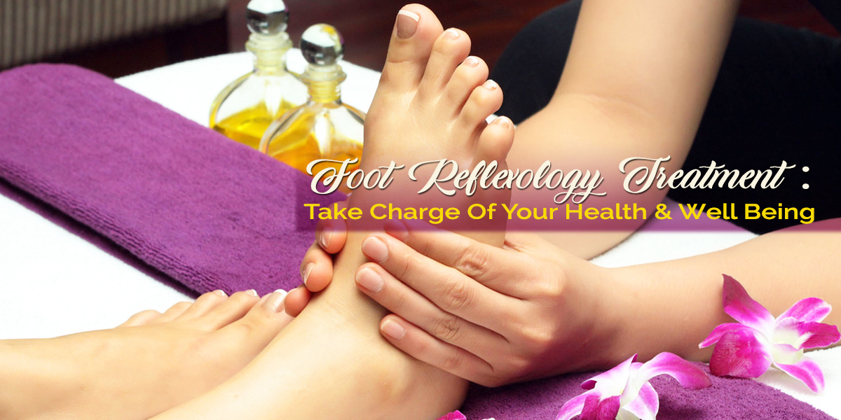 Foot Reflexology Treatment - Take Charge of Your Health and Wellbeing