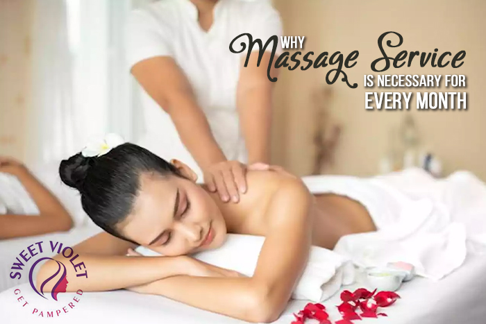 Why Massage Service Is Necessary For Every Month?