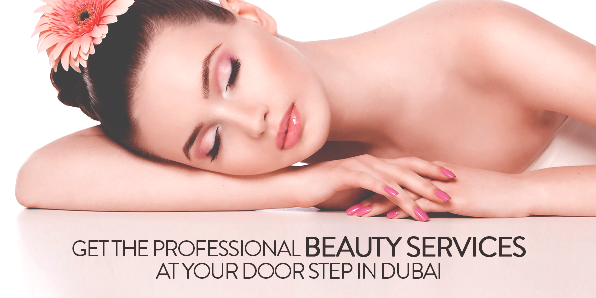 Get the Professional Beauty Services at Your Door Step in Dubai