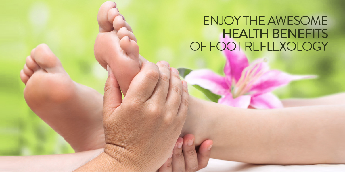 Enjoy the Awesome Health Benefits of Foot Reflexology
