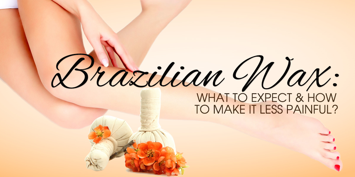 Brazilian Wax - What to Expect & How to Make It Less Painful